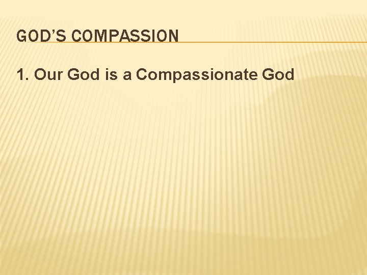 GOD'S COMPASSION 1. Our God is a Compassionate God