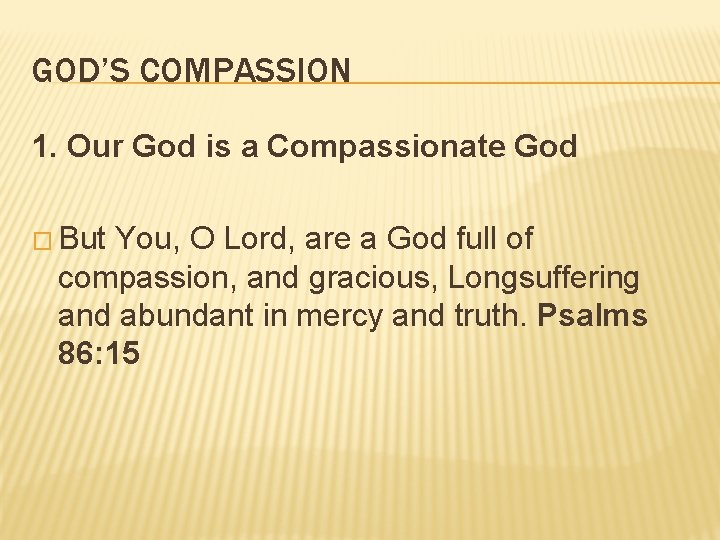 GOD'S COMPASSION 1. Our God is a Compassionate God � But You, O Lord,
