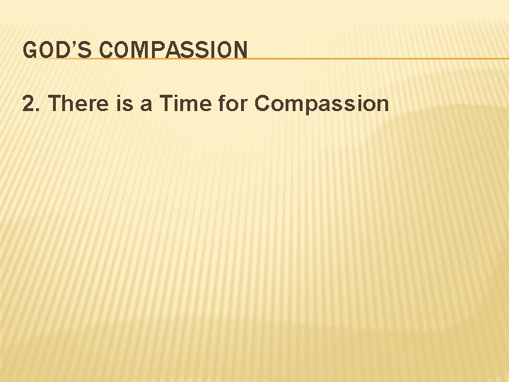 GOD'S COMPASSION 2. There is a Time for Compassion