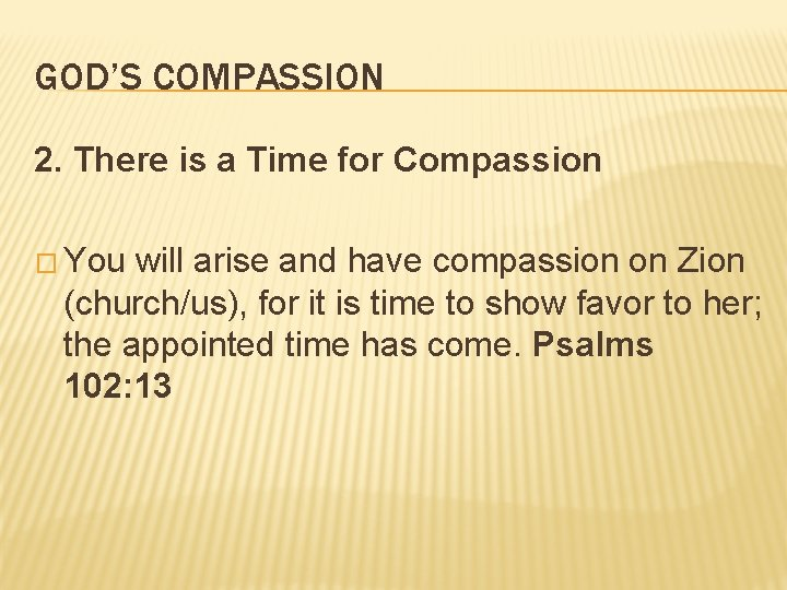 GOD'S COMPASSION 2. There is a Time for Compassion � You will arise and