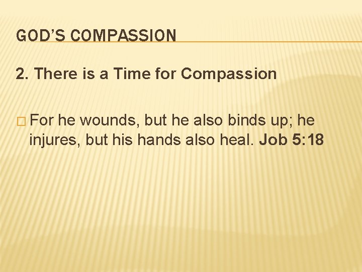 GOD'S COMPASSION 2. There is a Time for Compassion � For he wounds, but