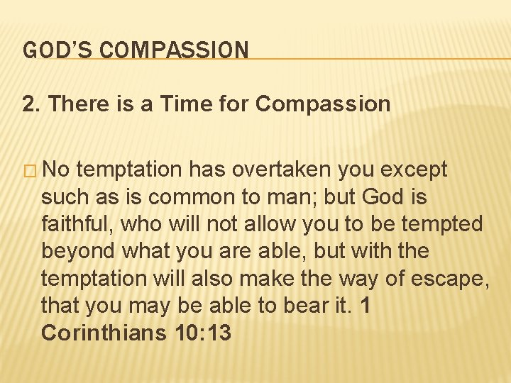 GOD'S COMPASSION 2. There is a Time for Compassion � No temptation has overtaken