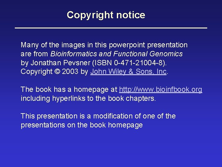 Copyright notice Many of the images in this powerpoint presentation are from Bioinformatics and