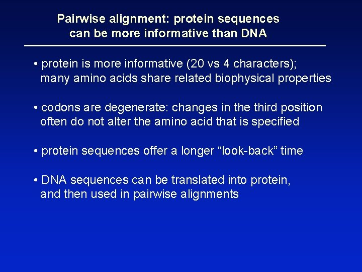 Pairwise alignment: protein sequences can be more informative than DNA • protein is more