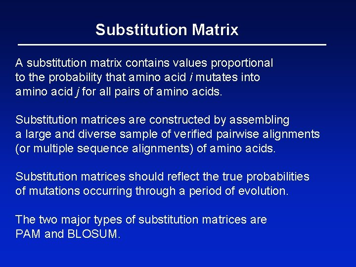 Substitution Matrix A substitution matrix contains values proportional to the probability that amino acid