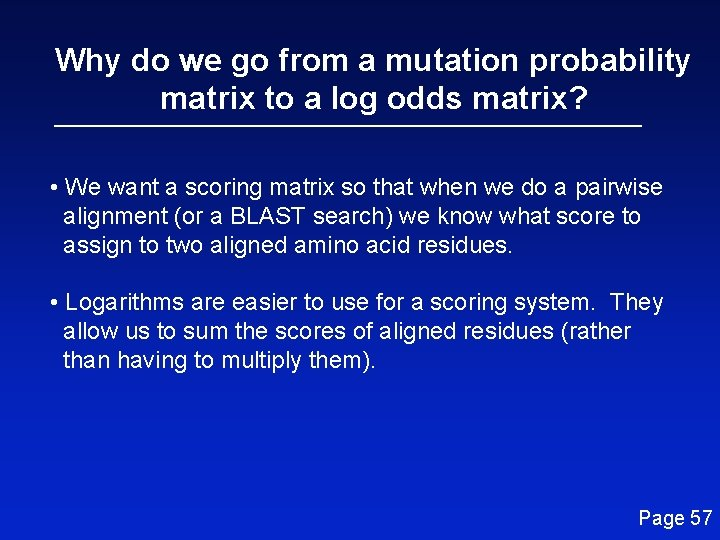 Why do we go from a mutation probability matrix to a log odds matrix?