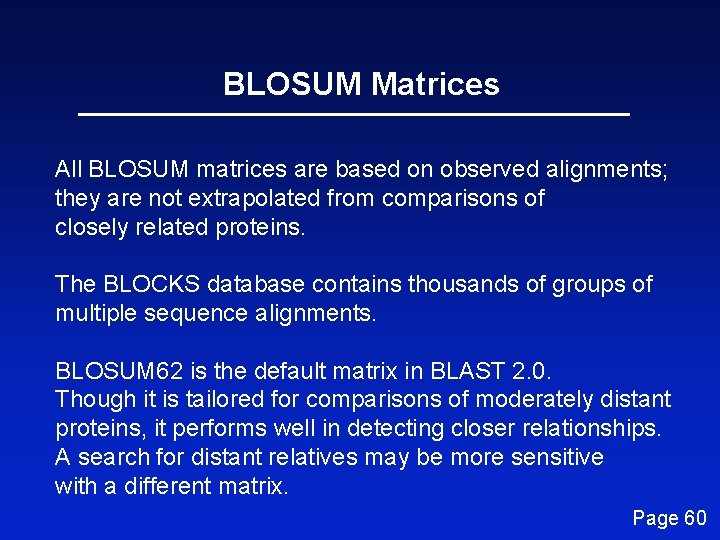 BLOSUM Matrices All BLOSUM matrices are based on observed alignments; they are not extrapolated