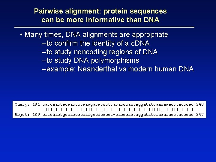 Pairwise alignment: protein sequences can be more informative than DNA • Many times, DNA