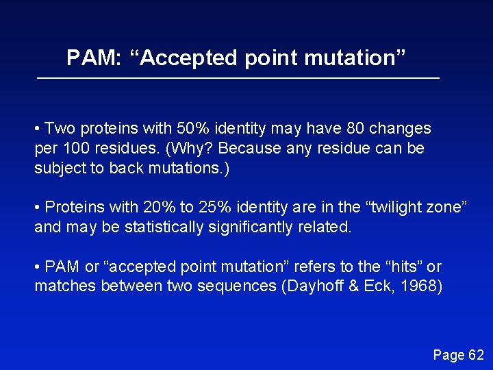 """PAM: """"Accepted point mutation"""" • Two proteins with 50% identity may have 80 changes"""