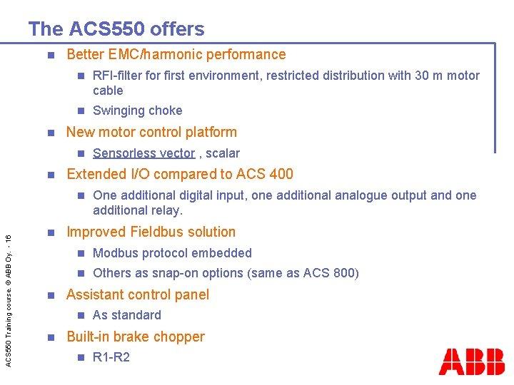 The ACS 550 offers n n Better EMC/harmonic performance n RFI-filter for first environment,