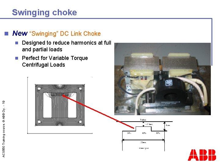 "Swinging choke ACS 550 Training course. © ABB Oy. - 19 n New ""Swinging"""