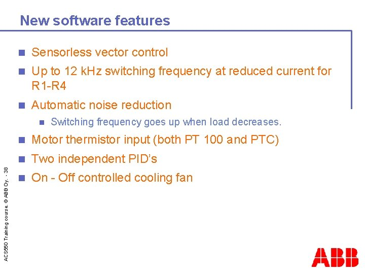 New software features n Sensorless vector control n Up to 12 k. Hz switching