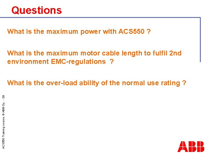 Questions What is the maximum power with ACS 550 ? What is the maximum