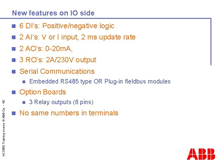 New features on IO side n 6 DI's: Positive/negative logic n 2 AI's: V