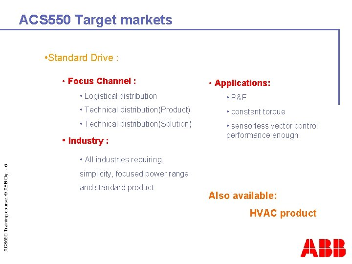 ACS 550 Target markets • Standard Drive : • Focus Channel : • Applications: