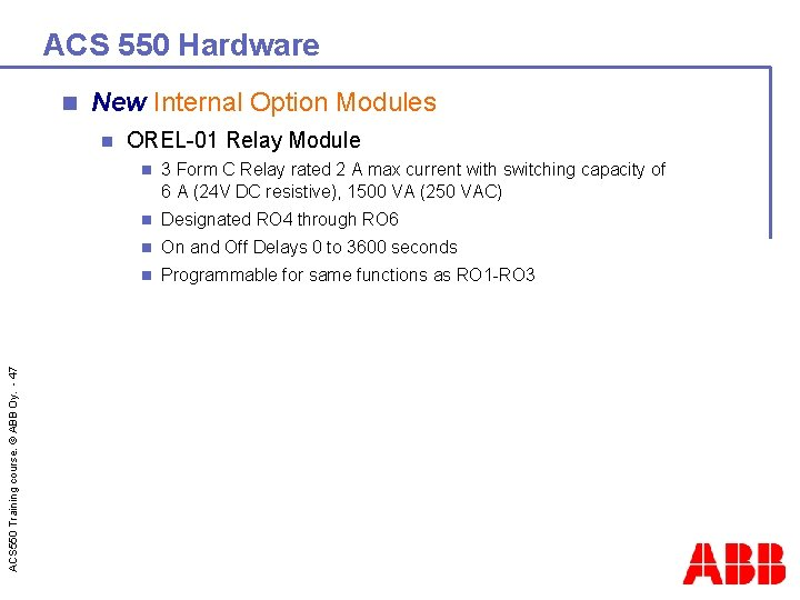 ACS 550 Hardware n New Internal Option Modules ACS 550 Training course. © ABB