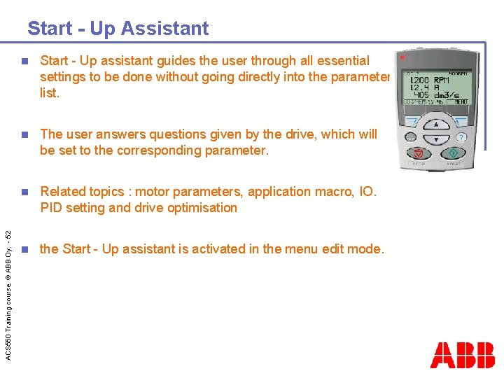 ACS 550 Training course. © ABB Oy. - 52 Start - Up Assistant n