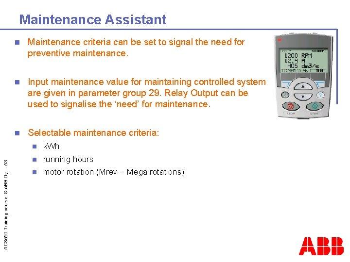 ACS 550 Training course. © ABB Oy. - 53 Maintenance Assistant n Maintenance criteria