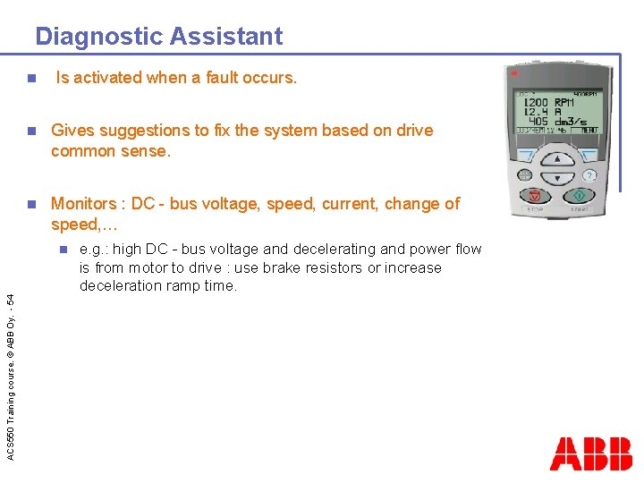 Diagnostic Assistant n Is activated when a fault occurs. n Gives suggestions to fix