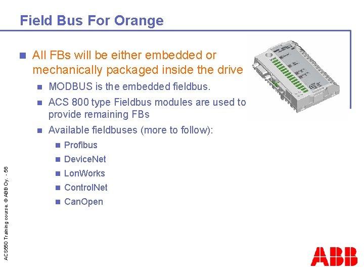Field Bus For Orange ACS 550 Training course. © ABB Oy. - 56 n