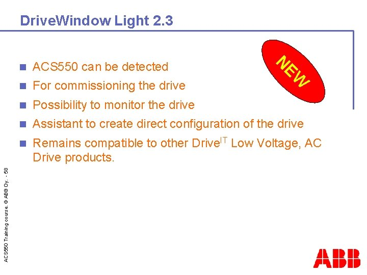 n ACS 550 can be detected n For commissioning the drive n Possibility to
