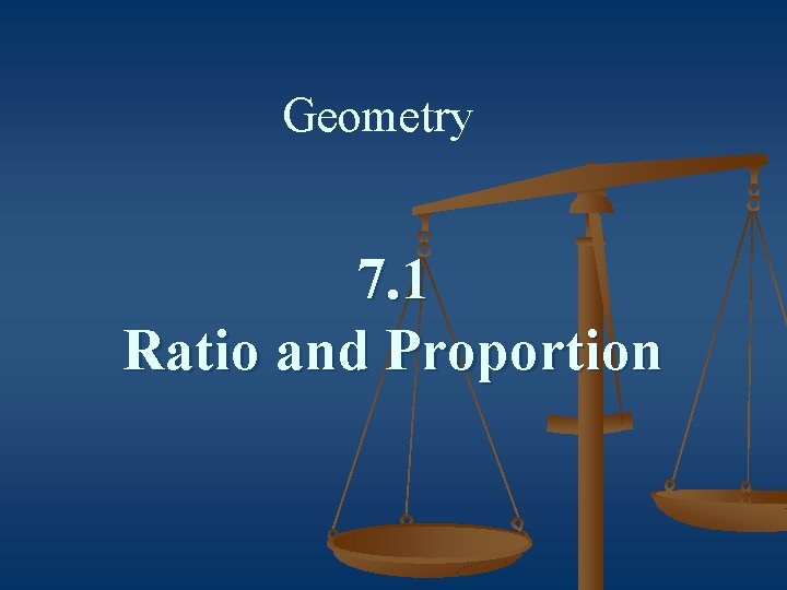 Geometry 7. 1 Ratio and Proportion