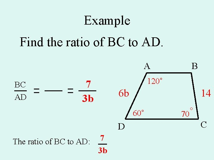 Example Find the ratio of BC to AD. A BC AD 120˚ 7 3