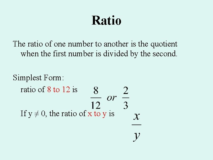 Ratio The ratio of one number to another is the quotient when the first