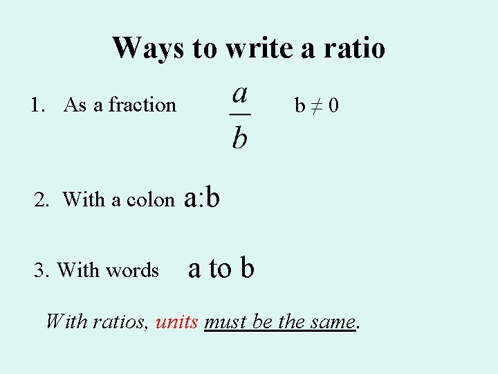 Ways to write a ratio 1. As a fraction b≠ 0 2. With a