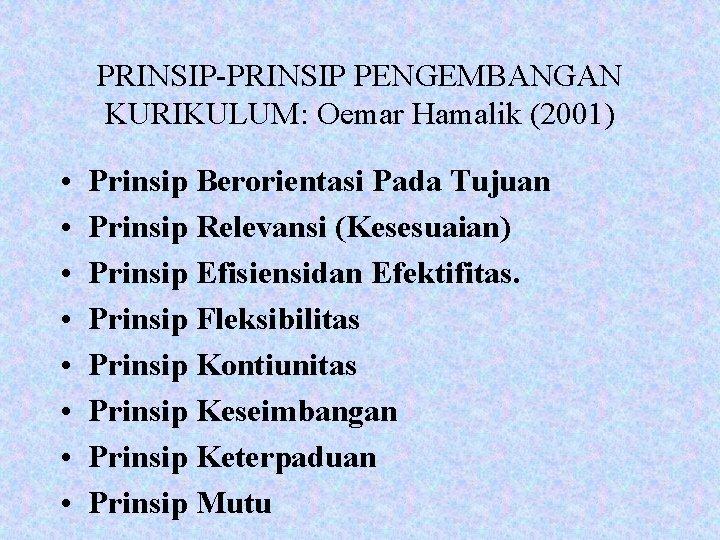 PRINSIP-PRINSIP PENGEMBANGAN KURIKULUM: Oemar Hamalik (2001) • • Prinsip Berorientasi Pada Tujuan Prinsip Relevansi