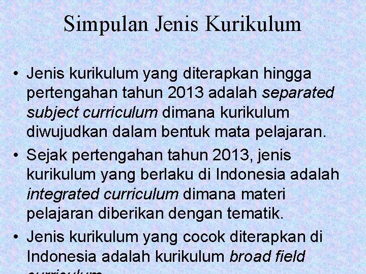 Simpulan Jenis Kurikulum • Jenis kurikulum yang diterapkan hingga pertengahan tahun 2013 adalah separated