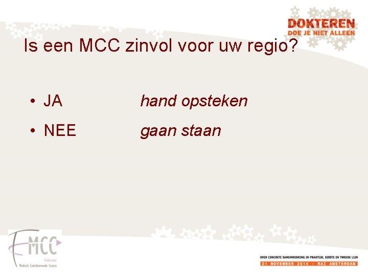 Is een MCC zinvol voor uw regio? • JA hand opsteken • NEE gaan