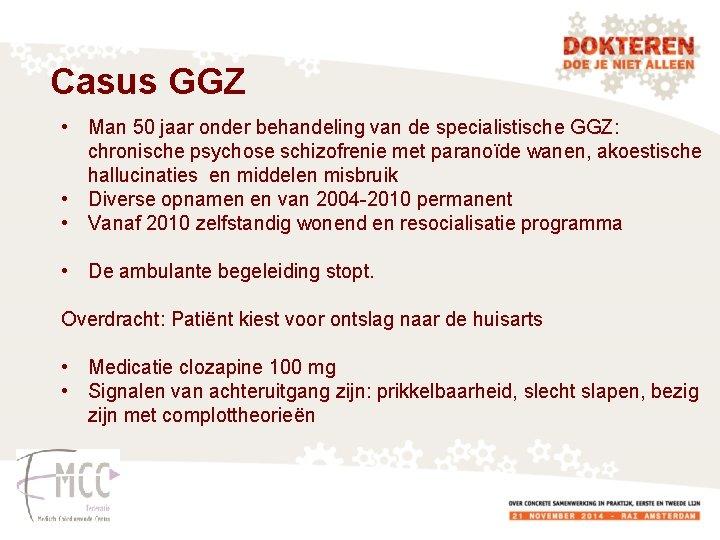 Casus GGZ • Man 50 jaar onder behandeling van de specialistische GGZ: chronische psychose