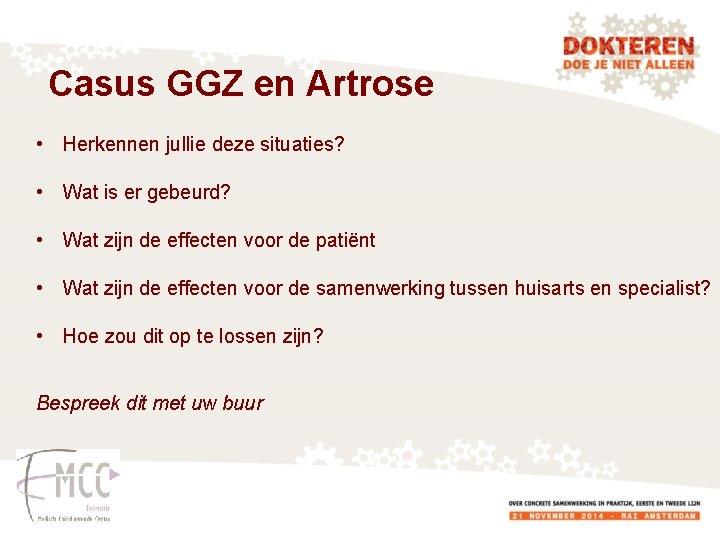 Casus GGZ en Artrose • Herkennen jullie deze situaties? • Wat is er gebeurd?