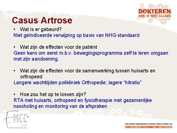 Casus Artrose • Wat is er gebeurd? Niet geïndiceerde verwijzing op basis van NHG