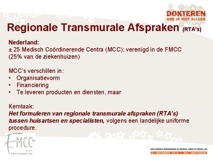 Regionale Transmurale Afspraken (RTA's) Nederland: ± 25 Medisch Coördinerende Centra (MCC); verenigd in de