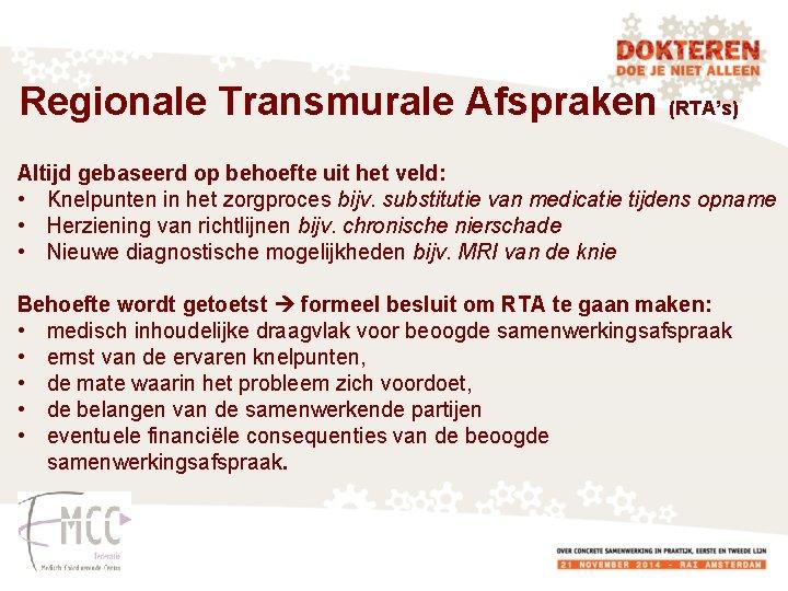 Regionale Transmurale Afspraken (RTA's) Altijd gebaseerd op behoefte uit het veld: • Knelpunten in