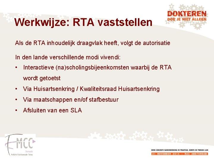 Werkwijze: RTA vaststellen Als de RTA inhoudelijk draagvlak heeft, volgt de autorisatie In den