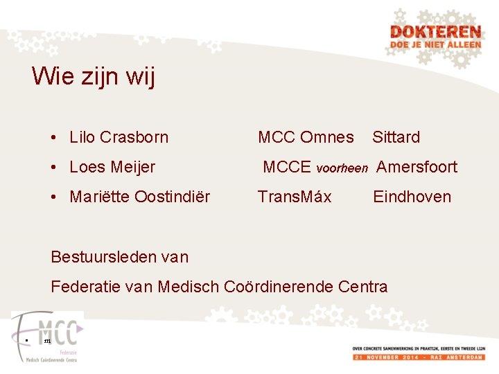 Wie zijn wij • Lilo Crasborn MCC Omnes • Loes Meijer MCCE voorheen Amersfoort