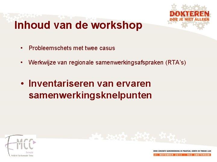 Inhoud van de workshop • Probleemschets met twee casus • Werkwijze van regionale samenwerkingsafspraken