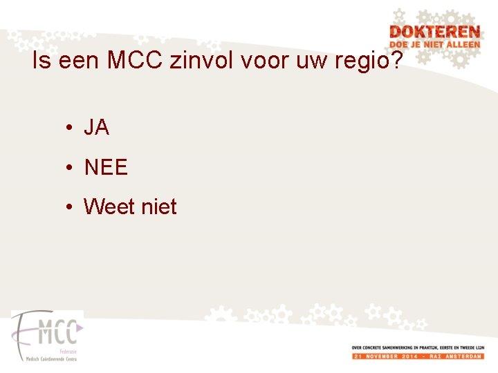 Is een MCC zinvol voor uw regio? • JA • NEE • Weet niet