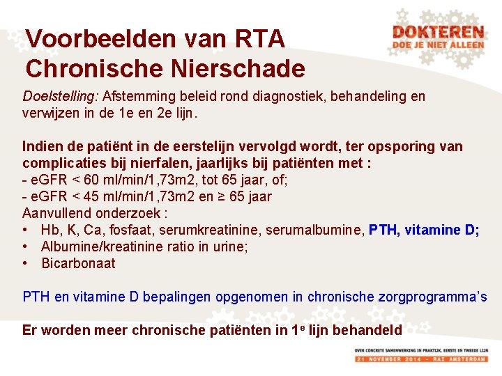 Voorbeelden van RTA Chronische Nierschade Doelstelling: Afstemming beleid rond diagnostiek, behandeling en verwijzen in