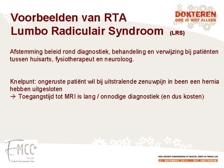 Voorbeelden van RTA Lumbo Radiculair Syndroom (LRS) Afstemming beleid rond diagnostiek, behandeling en verwijzing