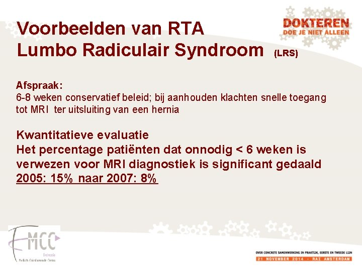Voorbeelden van RTA Lumbo Radiculair Syndroom (LRS) Afspraak: 6 -8 weken conservatief beleid; bij