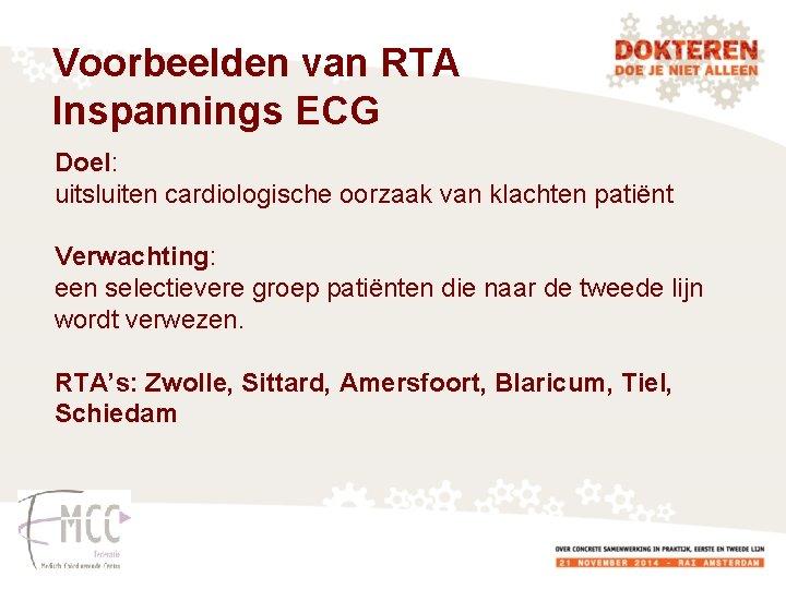 Voorbeelden van RTA Inspannings ECG Doel: uitsluiten cardiologische oorzaak van klachten patiënt Verwachting: een