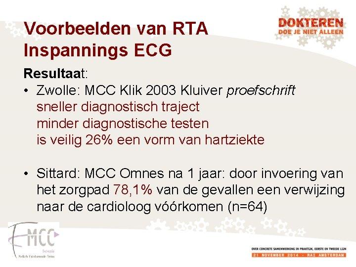 Voorbeelden van RTA Inspannings ECG Resultaat: • Zwolle: MCC Klik 2003 Kluiver proefschrift sneller