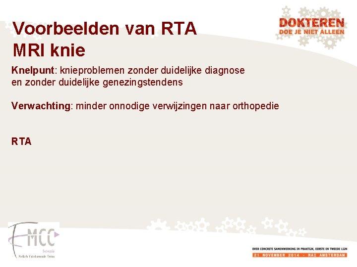 Voorbeelden van RTA MRI knie Knelpunt: knieproblemen zonder duidelijke diagnose en zonder duidelijke genezingstendens