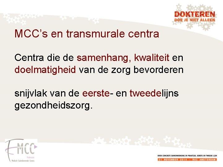MCC's en transmurale centra Centra die de samenhang, kwaliteit en doelmatigheid van de zorg