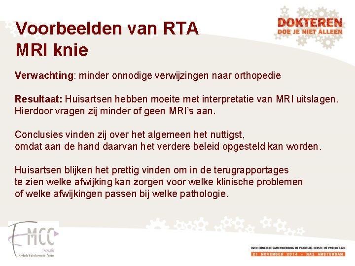 Voorbeelden van RTA MRI knie Verwachting: minder onnodige verwijzingen naar orthopedie Resultaat: Huisartsen hebben