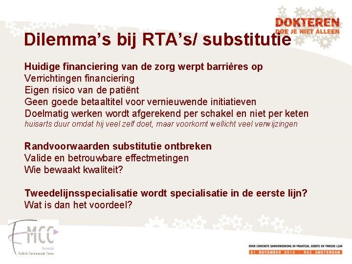 Dilemma's bij RTA's/ substitutie Huidige financiering van de zorg werpt barrières op Verrichtingen financiering